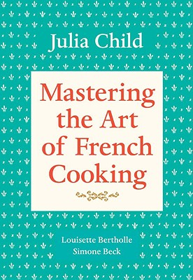 Mastering the Art of French Cooking By Child, Julia/ Bertholle, Louisette/ Beck, Simone