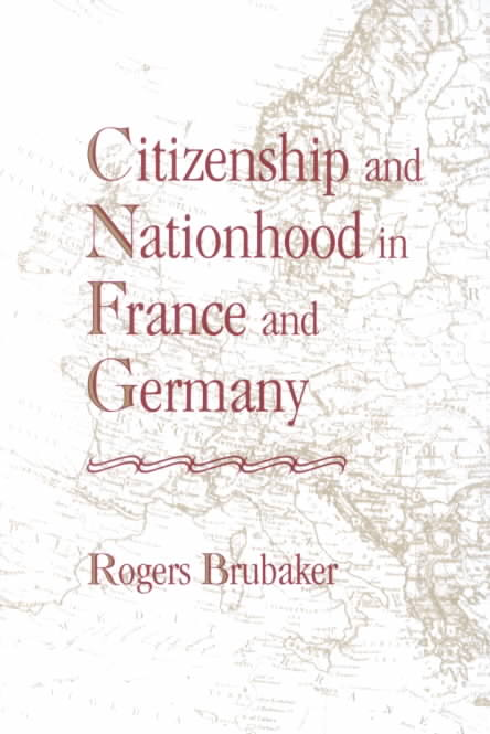 Citizenship and Nationhood in France and Germany By Brubaker, Rogers